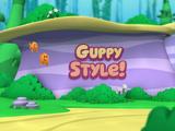 Guppy Style! (Part 1)