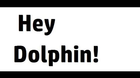 Hey Dolphin!