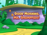Good Morning, Mr. Grumpfish!