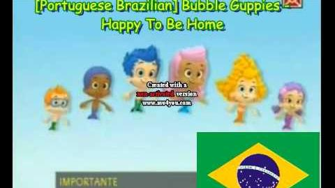 Portuguese Brazilian Bubble Guppies - Happy To Be Home