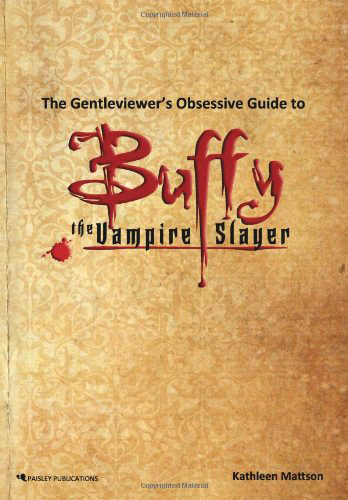 The Gentleviewer's Obsessive Guide to Buffy the Vampire Slayer