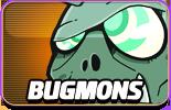 Bugmons