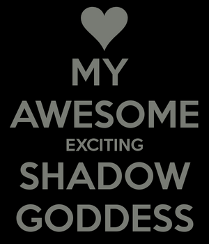My-awesome-exciting-shadow-goddess