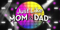 Just Like Mom & Dad