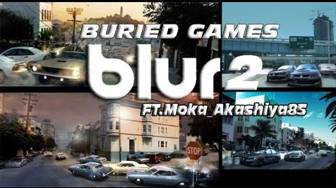 Buried Games Blur 2 (Bizarre Creations) Ft. Moka Akashiya85