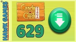 Candy Crush Saga Level 629 (Ingredients level) - 3 Stars Walkthrough, No Boosters