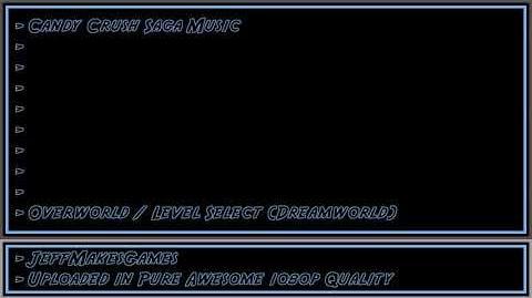 Candy Crush Saga Music - Overworld Level Select (Dreamworld) 1080p HD