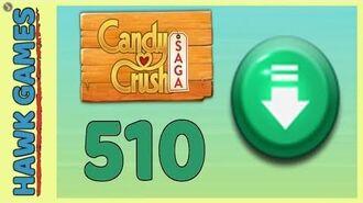 Candy Crush Saga Level 510 (Ingredients level) - 3 Stars Walkthrough, No Boosters