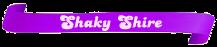 Shaky-Shire