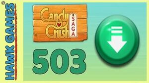 Candy Crush Saga Level 503 (Ingredients level) - 3 Stars Walkthrough, No Boosters