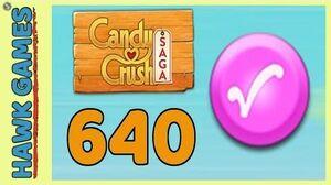 Candy Crush Saga Level 640 Hard (Candy Order level) - 3 Stars Walkthrough, No Boosters