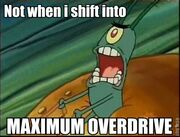 SBSQ - Not When I Shift Into Maximum Overdrive