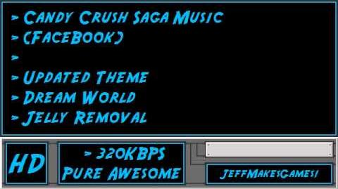 Candy Crush Saga (FaceBook) Music - Updated Theme - Dream World - Jelly Removal
