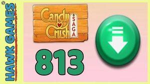 Candy Crush Saga Level 813 (Ingredients level) - 3 Stars Walkthrough, No Boosters