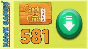 Candy Crush Saga Level 581 (Ingredients level) - 3 Stars Walkthrough, No Boosters
