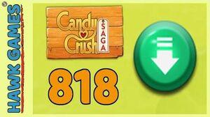 Candy Crush Saga Level 818 (Ingredients level) - 3 Stars Walkthrough, No Boosters