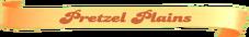 Pretzel-Plains