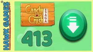 Candy Crush Saga Level 413 Hard (Ingredients level) - 3 Stars Walkthrough, No Boosters