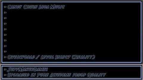 Candy Crush Saga Music - Overworld Level Select (Reality) 1080p HD