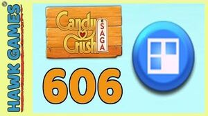 Candy Crush Saga Level 606 (Jelly level) - 3 Stars Walkthrough, No Boosters