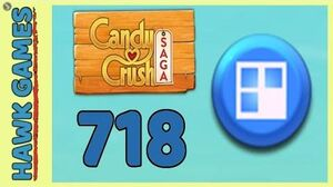 Candy Crush Saga Level 718 Hard (Jelly level) - 3 Stars Walkthrough, No Boosters