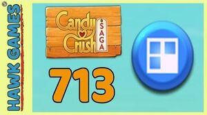 Candy Crush Saga Level 713 (Jelly level) - 3 Stars Walkthrough, No Boosters