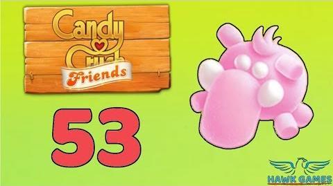 Candy Crush Friends Saga Level 53 (Mammoth mode) - 3 Stars Walkthrough, No Boosters