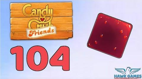 Candy Crush Friends 👫 Saga Level 104 (Jam mode) - 3 Stars Walkthrough, No Boosters