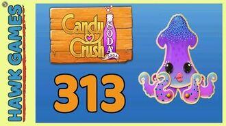 Candy Crush Soda Saga Level 313 (Soda mode) - 3 Stars Walkthrough, No Boosters