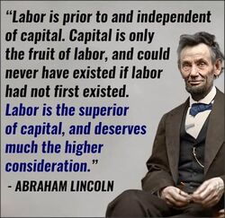 Labor is prior to and independent of capital. Abraham Lincoln