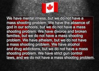 Canada. We do not have a mass shooting problem