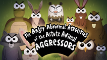The Angry Abnormal Atrocities of the Astute Animal Aggressors