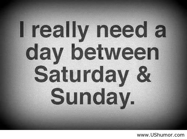I Need A Day Between Saturday And Sunday Funny Quotes Jpg