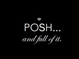 Posh... And Full of It