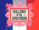 Wyzwanie dla superprzyjaciół