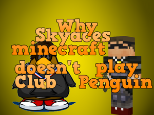 Why Skydoesminecraft Doesnt Play Club Penguin