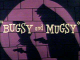 Bugsy and Mugsy