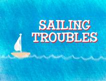 Sailing Troubles Title Card
