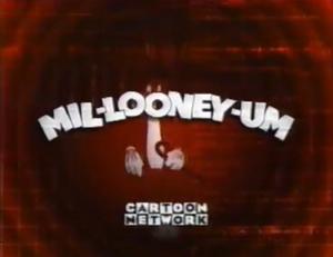 Mil-Looney-Um