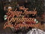 The Fridays Family Christmas Gala Extravaganza