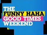 The Funny Haha Good Times Weekend Marathon