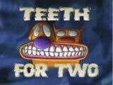 Teeth for Two