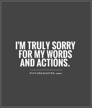 0 1 793842007-im-truly-sorry-for-my-words-and-actions-quote-1