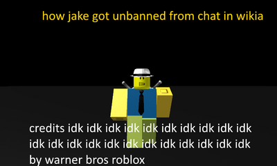 HOW JAKE GOT UNBANNED FROM CHAT IN WIKIA