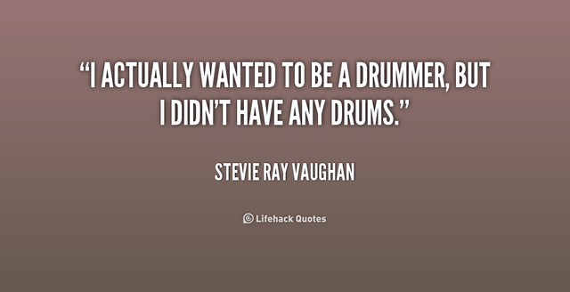 File:Quote-Stevie-Ray-Vaughan-i-actually-wanted-to-be-a-drummer-251972.png