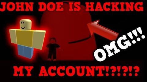 Video - *OMG* JOHN DOE'S IS HACKING MY ROBLOX ACCOUNT