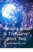 Natasha What Is True Love Book Two