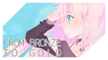 From Bronze to Gold