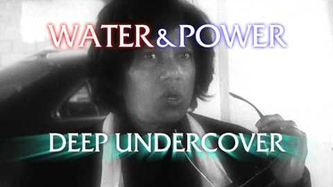 Water & Power Deep Undercover