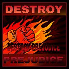 Destroy Prejudice